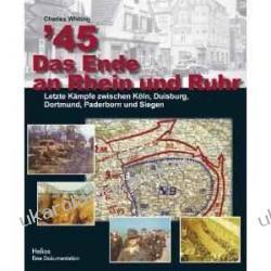 '45 Das Ende an Rhein und Ruhr Letzte Kämpfe zwischen Köln, Duisburg, Dortmund, Paderborn und Siegen Pozostałe