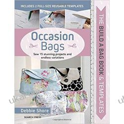 The Build a Bag Book: Occasion Bags: Sew 15 Stunning Projects and Endless Variations Debbie Shore  Poradniki i albumy