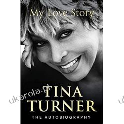 Tina Turner My Love Story Official Autobiography Biografie, wspomnienia