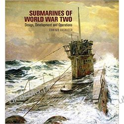 Submarines of World War Two Design, Development & Operations Erminio Bagnasco Książki naukowe i popularnonaukowe