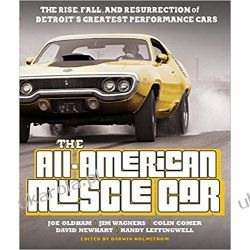 The All-American Muscle Car: The Rise, Fall and Resurrection of Detroit's Greatest Performance Cars Poradniki i albumy