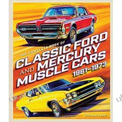 The Complete Book of Classic Ford and Mercury Muscle Cars: 1961-1973 Motoryzacja, transport