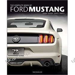 The Complete Book of Ford Mustang: Every Model Since 1964 1/2 Motoryzacja, transport
