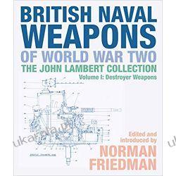 British Naval Weapons of World War Two The John Lambert Collection Volume I Destroyer Weapons  Militaria, broń, wojskowość