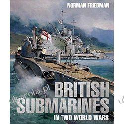 British Submarines in Two World Wars Norman Friedman  Militaria, broń, wojskowość