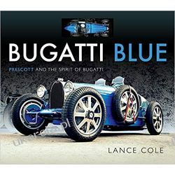 Bugatti Blue: Prescott and the Spirit of Bugatti Lance Cole Motoryzacja, transport