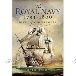 The Royal Navy 1793-1800: Birth of a Superpower Mark Jessop Książki naukowe i popularnonaukowe