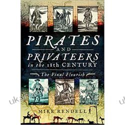 Pirates and Privateers in the 18th Century: The Final Flourish Mike Rendell Książki naukowe i popularnonaukowe
