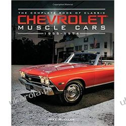 The Complete Book of Classic Chevrolet Muscle Cars: 1955-1974 (Complete Book Series) Motoryzacja, transport