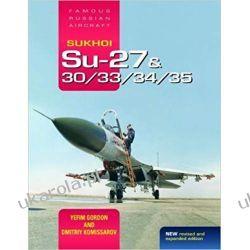 Sukhoi Su-27 & 30/33/34/35: Famous Russian Aircraft Militaria, broń, wojskowość