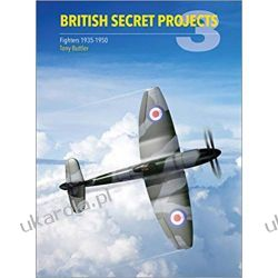British Secret Projects 3: Fighters 1935-1950 Tony Buttler  Książki naukowe i popularnonaukowe