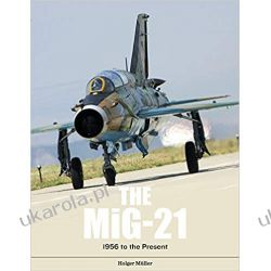The Mig-21: The Legendary Fighter/Interceptor in Russian and Worldwide Use, 1956 to the Present Książki naukowe i popularnonaukowe