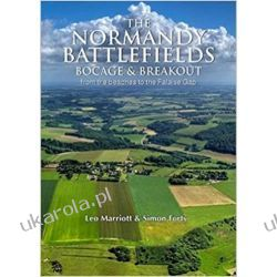 The Normandy Battlefields: Bocage and Breakout: From the beaches to the Falaise Gap (WWII Historic Battlefields) Książki naukowe i popularnonaukowe