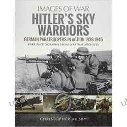 Hitler's Sky Warriors: German Paratroopers in Action 1939 1945 (Images of War)  Książki naukowe i popularnonaukowe