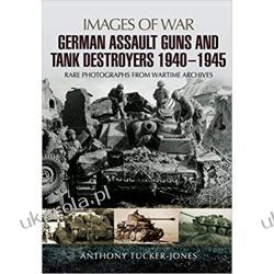 German Assault Guns and Tank Destroyers 1940 - 1945: Rare Photographs from Wartime Archives (Images of War) Książki naukowe i popularnonaukowe