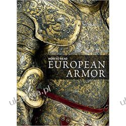 How to Read European Armor (Metropolitan Museum of Art - How to Read)  Książki naukowe i popularnonaukowe