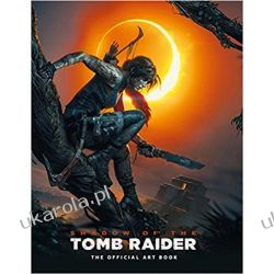 Shadow of the Tomb Raider The Official Art Book Książki i Komiksy