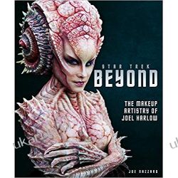 Star Trek Beyond - The Makeup Artistry of Joel Harlow Książki i Komiksy