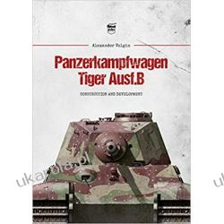 Panzerkampfwagen Tiger Ausf.B: Construction and Development Książki i Komiksy