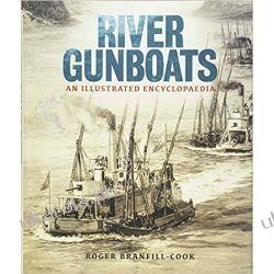 River Gunboats: An Illustrated Encyclopaedia Roger Branfill-Cook Książki i Komiksy