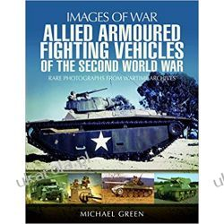 Allied Armoured Fighting Vehicles of the Second World War (Images of War)  Adresowniki, pamiętniki