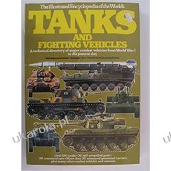 The Illustrated Encyclopedia of the World's Tanks and Fighting Vehicles: A Technical Directory of Major Combat Vehicles from World War I to the Present