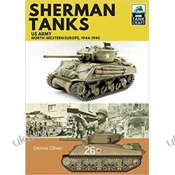 Sherman Tanks, US Army, North-Western Europe, 1944-1945 (Tank Craft)  Książki i Komiksy