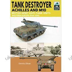 Tank Destroyer Achilles and M10, British Army Anti-Tank Units, Western Europe, 1944-1945 (Tank Craft) Książki i Komiksy