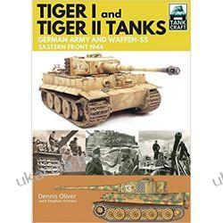 Tiger I and Tiger II Tanks of the German Army and Waffen-SS Eastern Front 1944 (Tankcraft) Książki i Komiksy