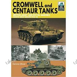 Cromwell and Centaur Tanks British Army and Royal Marines, North-west Europe 1944-1945 (Tank Craft)  Książki i Komiksy