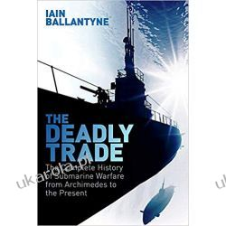 The Deadly Trade The Complete History of Submarine Warfare From Archimedes to the Present Pozostałe