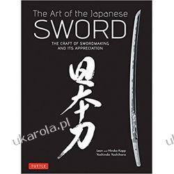 The Art of the Japanese Sword The Craft of Swordmaking and Its Appreciation Książki i Komiksy