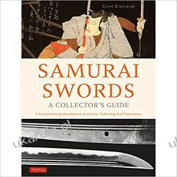 Samurai Swords - A Collector's Guide A Comprehensive Introduction to History, Collecting and Preservation Pozostałe