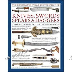 The Illustrated World Encyclopedia of Knives, Swords, Spears & Daggers Through History in Over 1500 Photographs Hobby, kolekcjonerstwo