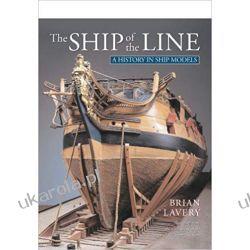 The Ship of the Line: A History in Ship Models Książki i Komiksy