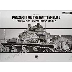 Panzer III on the Battlefield. Volume 2 (World War Two Photobook)