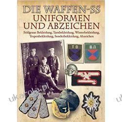 Die Waffen-SS - Uniformen und Abzeichen Feldgraue Bekleidung, Tarnbekleidung, Winterbekleidung, Tropenbekleidung, Sonderbekleidung, Abzeichen Zagraniczne