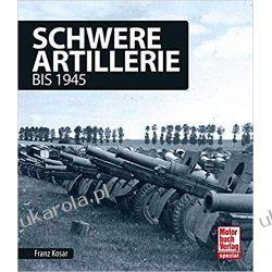 Schwere Artillerie bis 1945 Pozostałe albumy i poradniki
