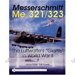 Messerschmitt Me 321/323: The Luftwaffe's Giants in World War II (Schiffer Military History) Lotnictwo