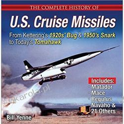 The Complete History of U.S. Cruise Missiles: From Kettering's 1920s' Bug & 1950s' Snark to Today's Tomahawk  Literatura piękna, popularna i faktu