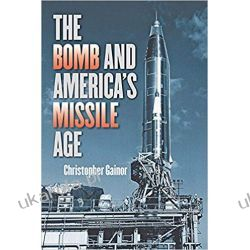 The Bomb and America's Missile Age (The Johns Hopkins University Studies in Historical and Political Science) Historyczne