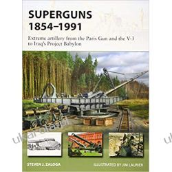 Superguns 1854–1991: Extreme artillery from the Paris Gun and the V-3 to Iraq's Project Babylon (New Vanguard)  Historyczne