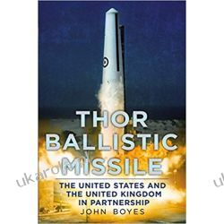 Thor Ballistic Missile: The United States and the United Kingdom in Partnership Historyczne