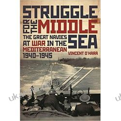 Struggle for the Middle Sea The Great Navies At War in the Mediterranean Marynistyka, żeglarstwo
