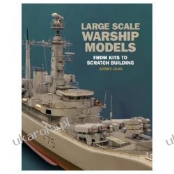 Large Scale Warship Models From Kits to Scratch Building Marynistyka, żeglarstwo