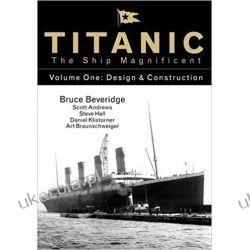 Titanic the Ship Magnificent - Volume One Design & Construction Marynistyka, żeglarstwo