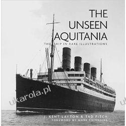 The Unseen Aquitania: The Ship in Rare Illustrations  Marynistyka, żeglarstwo