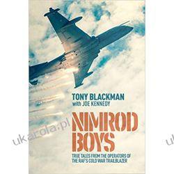 Nimrod Boys True Tales from the Operators of the RAF's Cold War Trailblazer