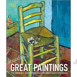 Great Paintings The World's Masterpieces Explored and Explained Pozostałe
