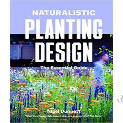 Naturalistic Planting Design The Essential Guide How to Design High-Impact, Low-Input Gardens Kalendarze ścienne